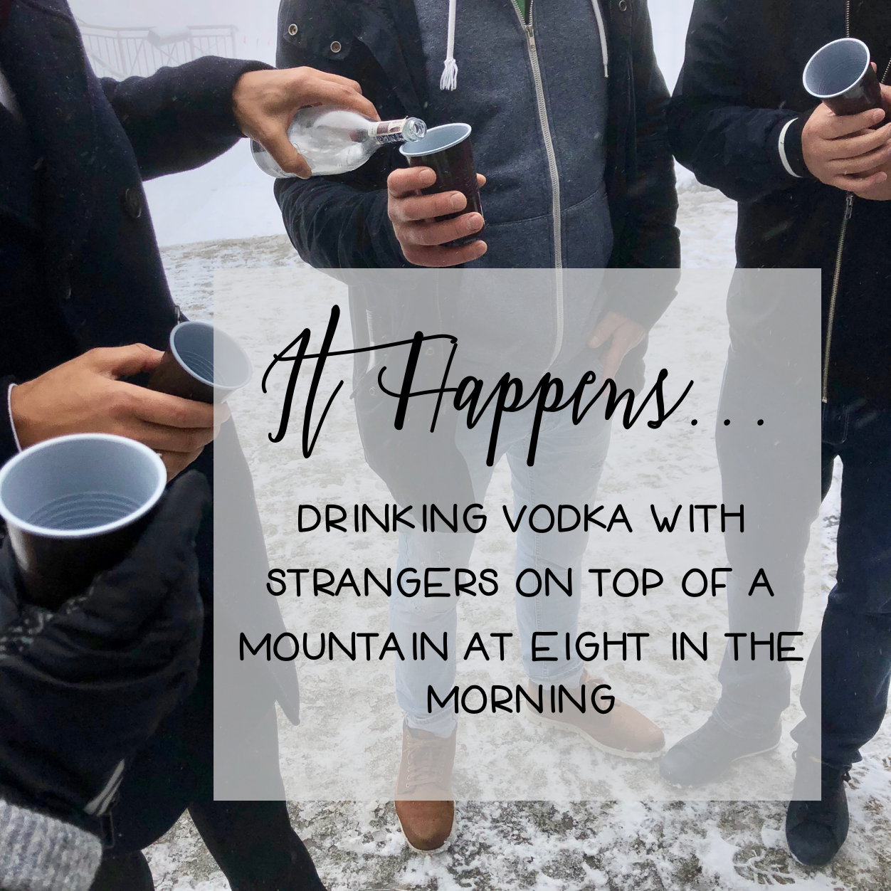 It Happens… Drinking Vodka with Strangers on top of a Mountain at Eight in the Morning